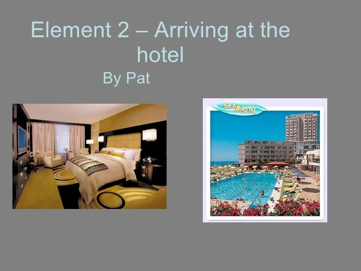 Element 2 – Arriving at the hotel By Pat
