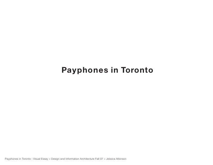 Payphones in Toronto     Payphones in Toronto : Visual Essay > Design and Information Architecture Fall 07 > Jessica Atkinson