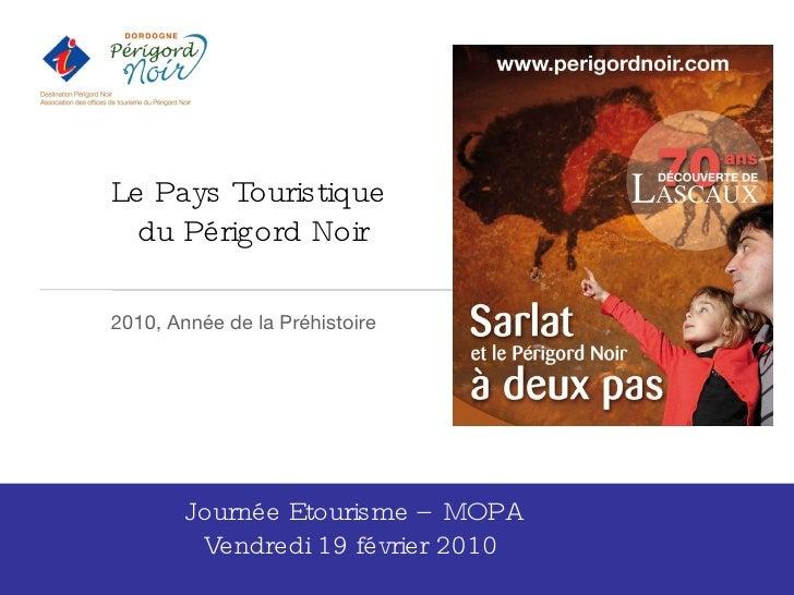 Le Pays Touristique  du Périgord Noir 2010, Année de la Préhistoire  Journée Etourisme – MOPA Vendredi 19 février 2010