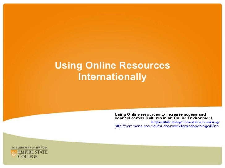 Using Online Resources Internationally Using Online resources to increase access and connect across Cultures in an Online ...
