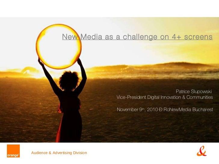 Patrice Slupowski ( Orange ) - New Media as a challenge on 4+ screens