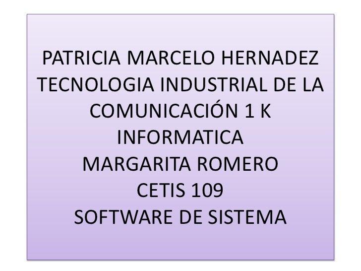 PATRICIA MARCELO HERNADEZ  TECNOLOGIA INDUSTRIAL DE LA COMUNICACIÓN 1 K INFORMATICA MARGARITA ROMERO CETIS 109 SOFTWARE DE...