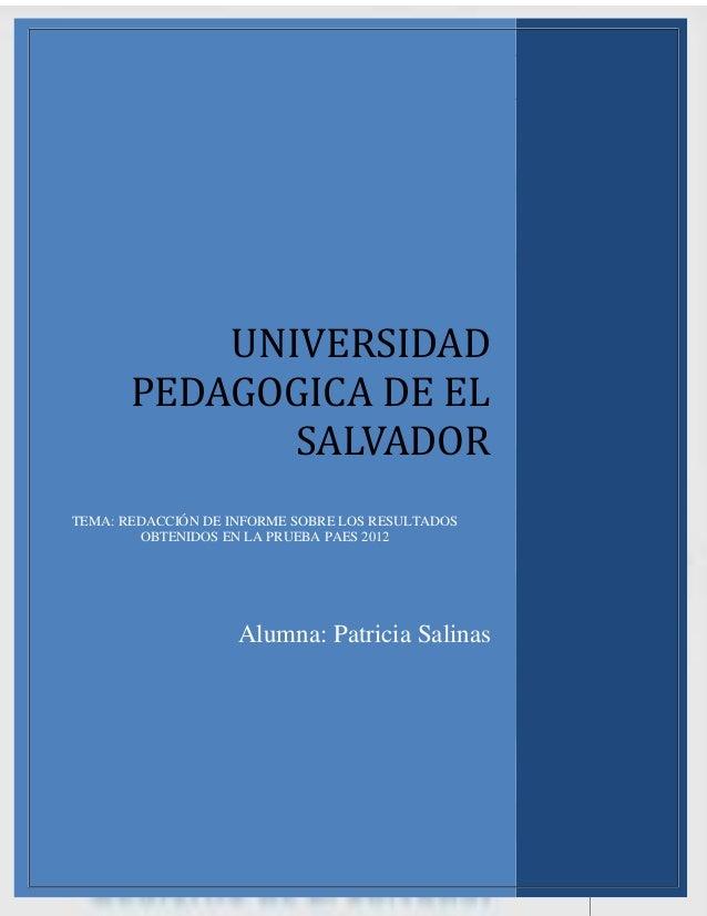 REDACCIÓN DE INFORME SOBRE LOS RESULTADOS              OBTENIDOS EN LA PRUEBA PAES 2012           UNIVERSIDAD       PEDAGO...