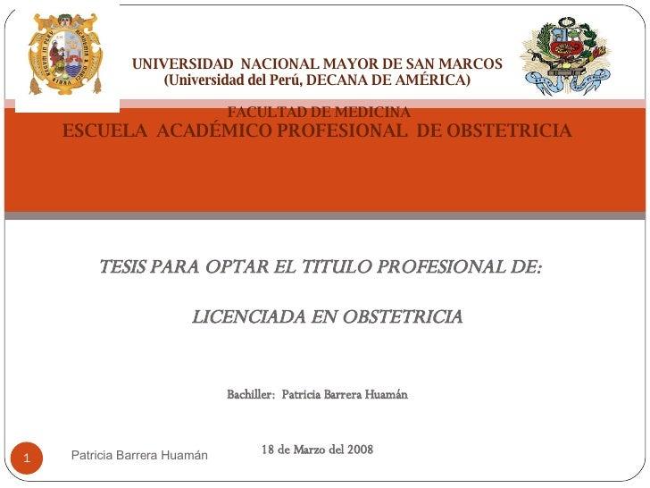 TESIS PARA OPTAR EL TITULO PROFESIONAL DE: LICENCIADA EN OBSTETRICIA Bachiller:  Patricia Barrera Huamán 18 de Marzo del 2...