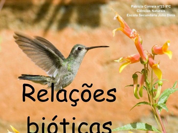Relações bióticas Patrícia Correia nº23 8ºC Ciências Naturais Escola Secundária Júlio Dinis
