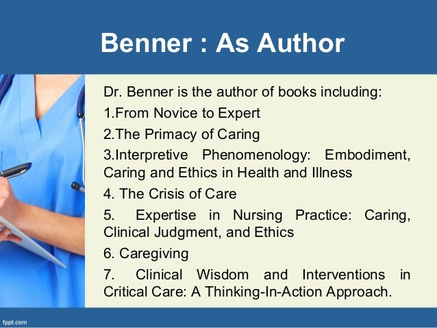 benner s theory and usefulness Answer to comment on the usefulness of benner's work in your present and future role as a nurse manager provide several examples.