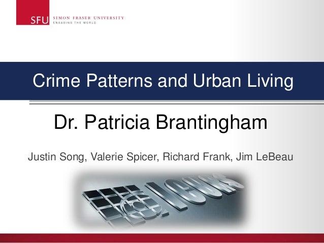 Crime Patterns and Urban LivingDr. Patricia BrantinghamJustin Song, Valerie Spicer, Richard Frank, Jim LeBeau