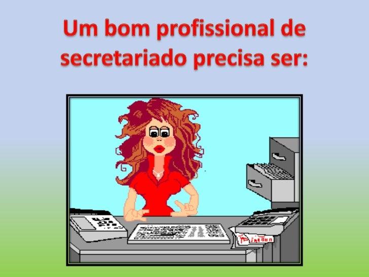 Um bom profissional de secretariado precisa ser:<br />