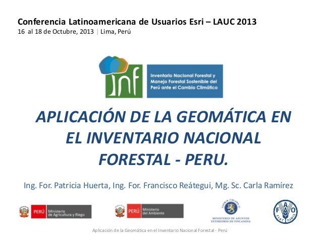 Conferencia Latinoamericana de Usuarios Esri – LAUC 2013 16 al 18 de Octubre, 2013 | Lima, Perú  APLICACIÓN DE LA GEOMÁTIC...