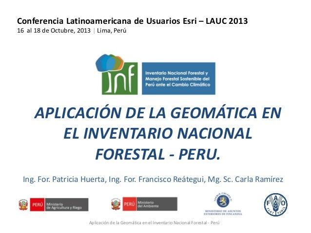 Aplicación de la Geomática en el Inventario Nacional Forestal, Patricia Huerta Sánchez - Ministerio del Ambiente - Ministerio de Agricultura - FAO, Perú