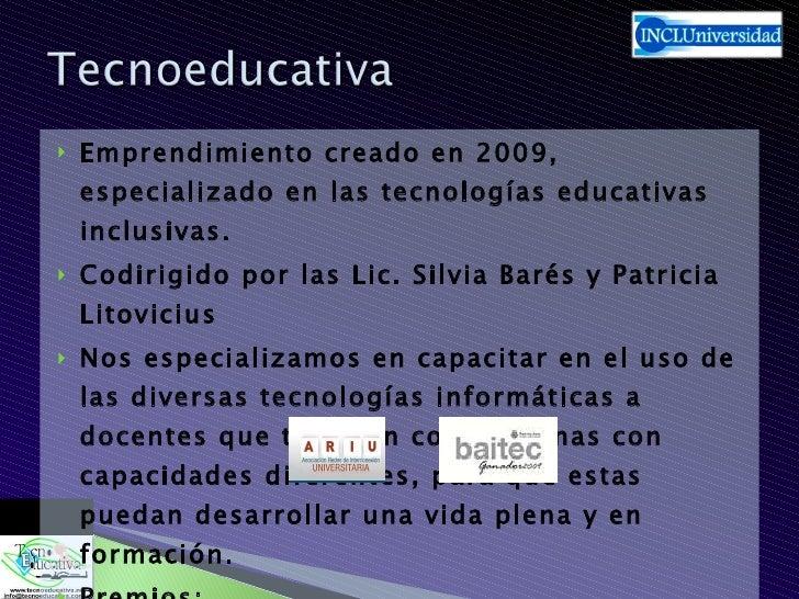 <ul><li>Emprendimiento creado en 2009, especializado en las tecnologías educativas inclusivas. </li></ul><ul><li>Codirigid...