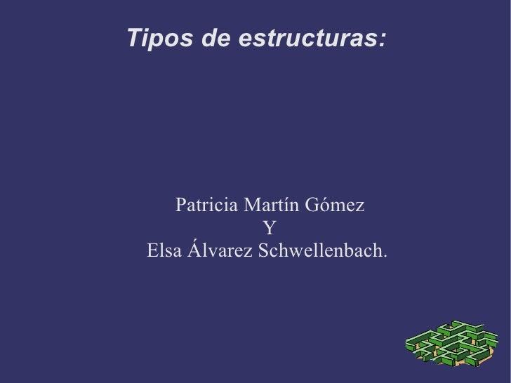 Tipos de estructuras: Patricia Martín Gómez Y Elsa Álvarez Schwellenbach.