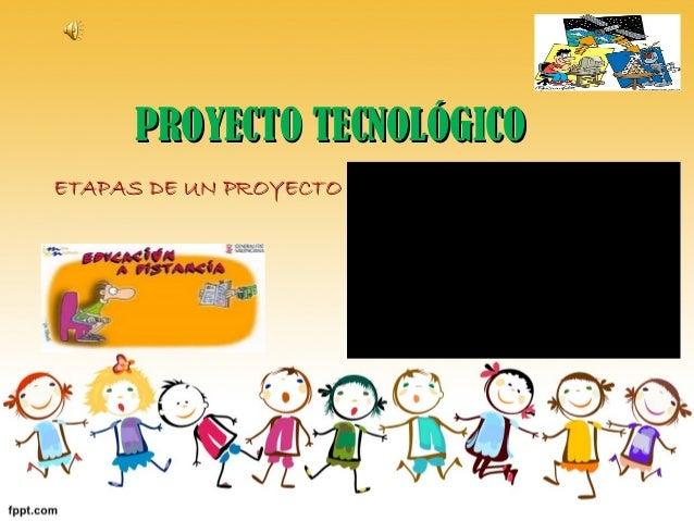 PROYECTO TECNOLÓGICO-PASOS DE UN PROYECTO