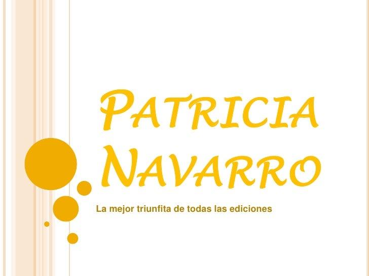 PATRICIA NAVARRO La mejor triunfita de todas las ediciones