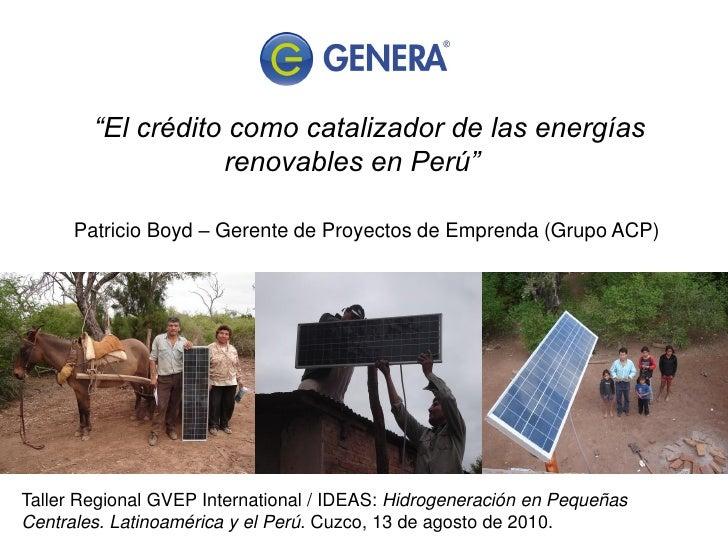 """""""El crédito como catalizador de las energías                    renovables en Perú""""        Patricio Boyd – Gerente de Proy..."""