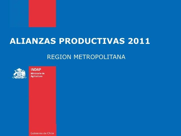 ALIANZAS PRODUCTIVAS 2011<br />REGION METROPOLITANA<br />