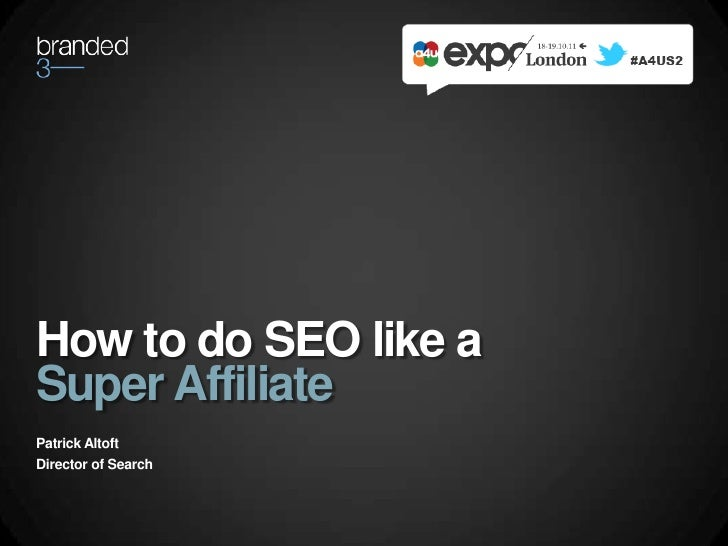 How to do SEO like a<br />Super Affiliate<br />Patrick Altoft<br />Director of Search<br />