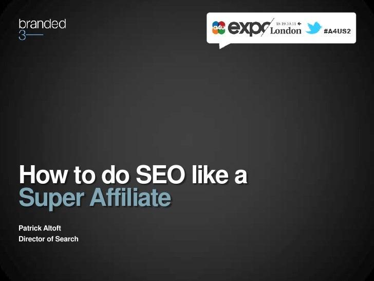 How to SEO Like a Super Affiliate A4U Expo 2011