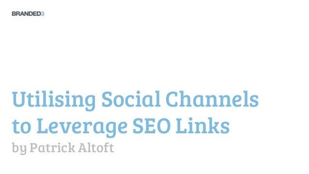 Utilising Social Channelsto Leverage SEO Linksby Patrick Altoft