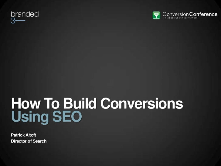 How To Build ConversionsUsing SEOPatrick AltoftDirector of Search