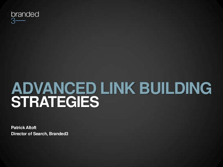 ADVANCED LINK BUILDING <br />STRATEGIES<br />Patrick Altoft<br />Director of Search, Branded3<br />