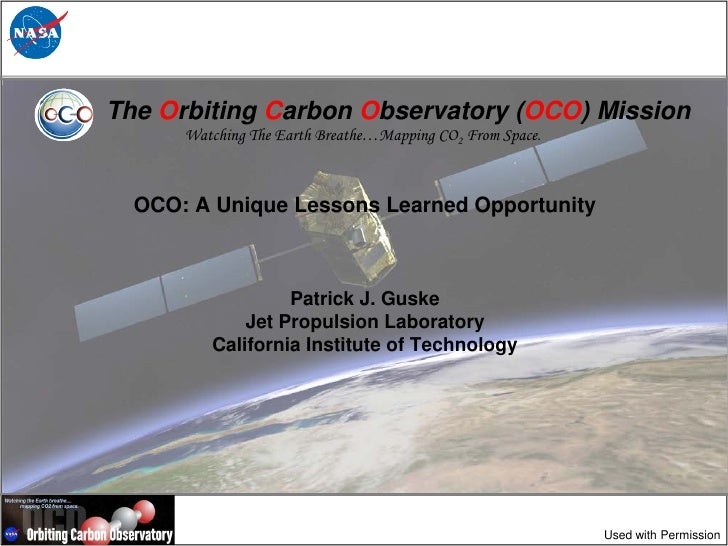 The Orbiting Carbon Observatory (OCO) Mission      Watching The Earth Breathe…Mapping CO2 From Space.  OCO: A Unique Lesso...