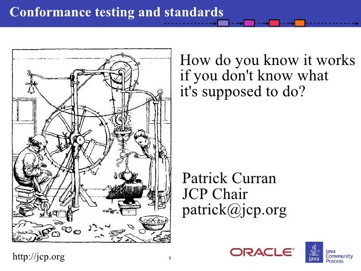 Conformance testing and standards                               How do you know it works                             if yo...
