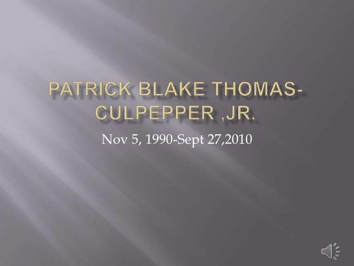 Patrick Blake Thomas-Culpepper ,Jr.<br />Nov 5, 1990-Sept 27,2010<br />