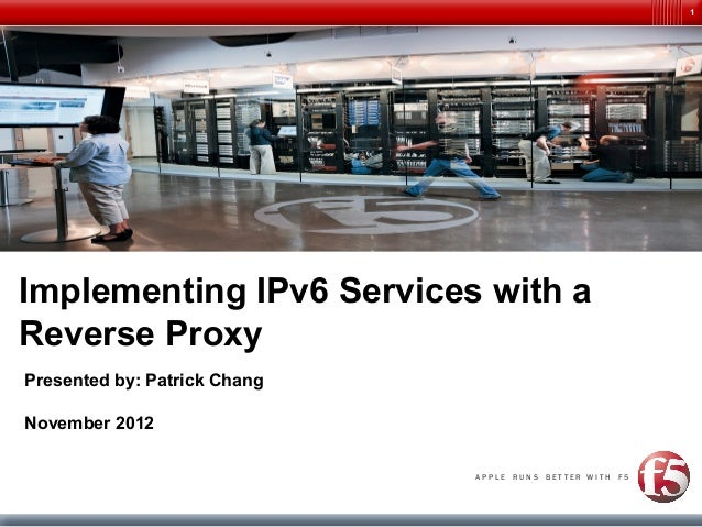 1Implementing IPv6 Services with aReverse ProxyPresented by: Patrick ChangNovember 2012                              APPLE...