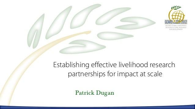Establishing effective livelihood research     partnerships for impact at scale       Patrick Dugan