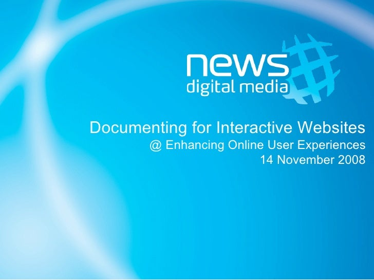 Documenting for Interactive Websites        @ Enhancing Online User Experiences                         14 November 2008