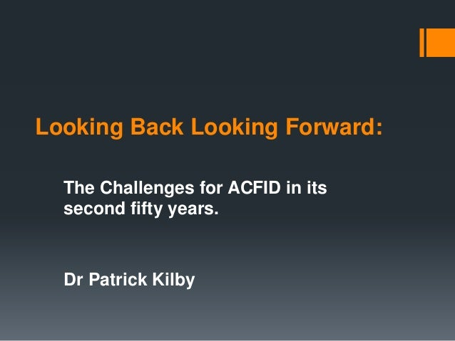 Looking Back Looking Forward: The Challenges for ACFID in its second fifty years.  Dr Patrick Kilby