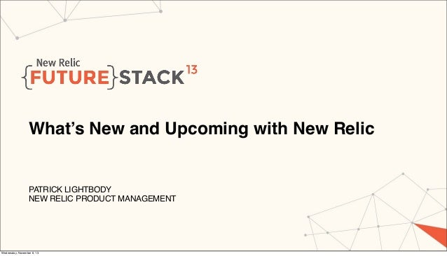 What's New and Upcoming with New Relic  PATRICK LIGHTBODY NEW RELIC PRODUCT MANAGEMENT  Wednesday, November 6, 13