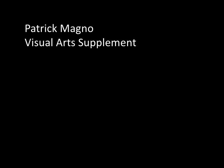 Patrick Magno<br />Visual Arts Supplement <br />
