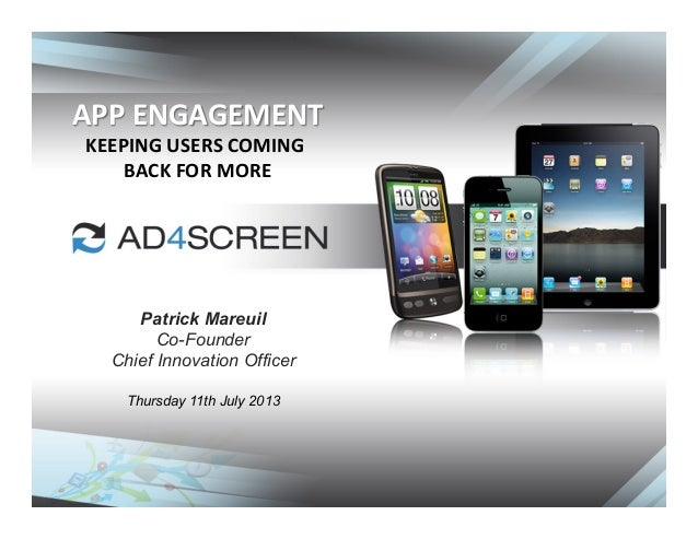 APP  ENGAGEMENT   KEEPING  USERS  COMING   BACK  FOR  MORE   Patrick Mareuil Co-Founder Chief Innovation O...