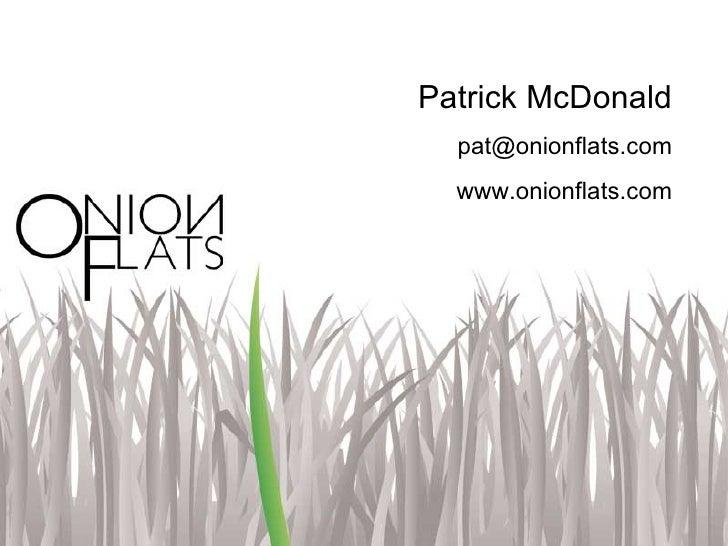 Patrick McDonald   pat@onionflats.com   www.onionflats.com