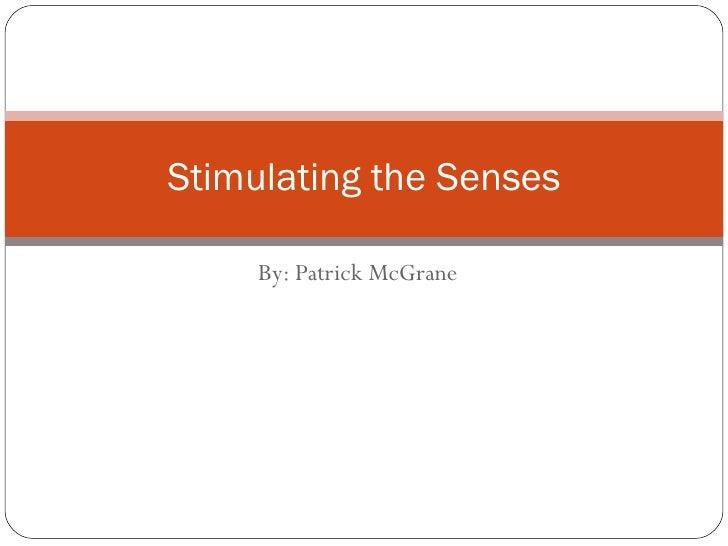 Stimulating the Senses       By: Patrick McGrane