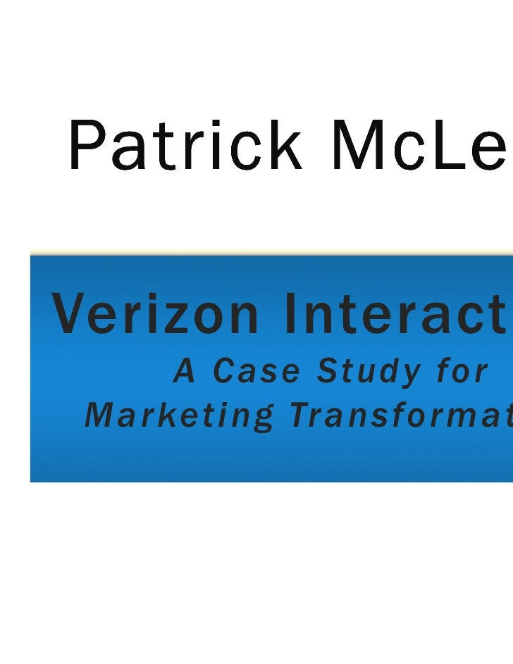 Patrick McLeanVerizon Interactive:     A Case Study for Marketing Tr ansformation