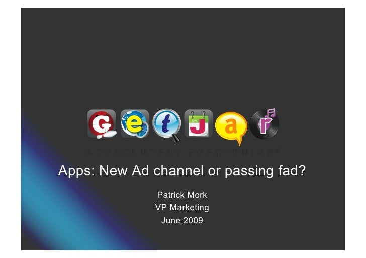 Apps: New Ad channel or passing fad?               Patrick Mork               VP Marketing                June 2009