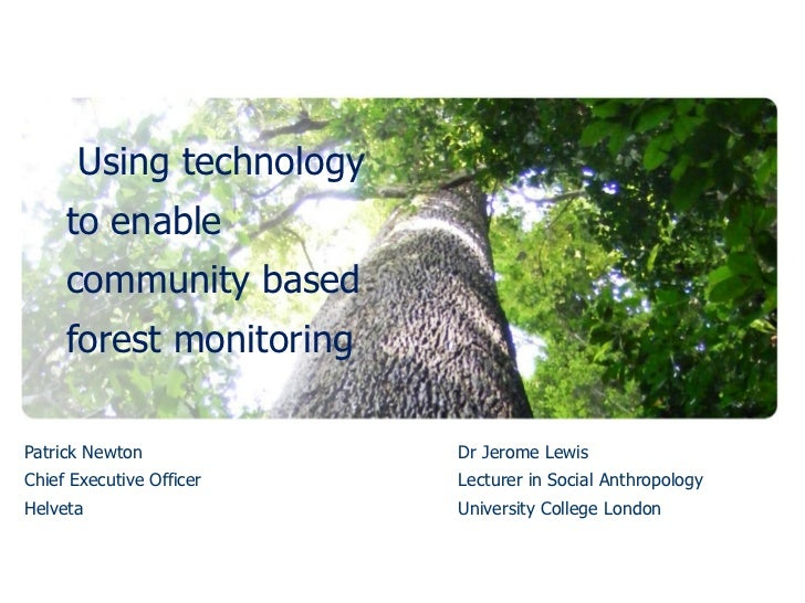 Using technology      to enable      community based      forest monitoring  Patrick Newton            Dr Jerome Lewis Chi...