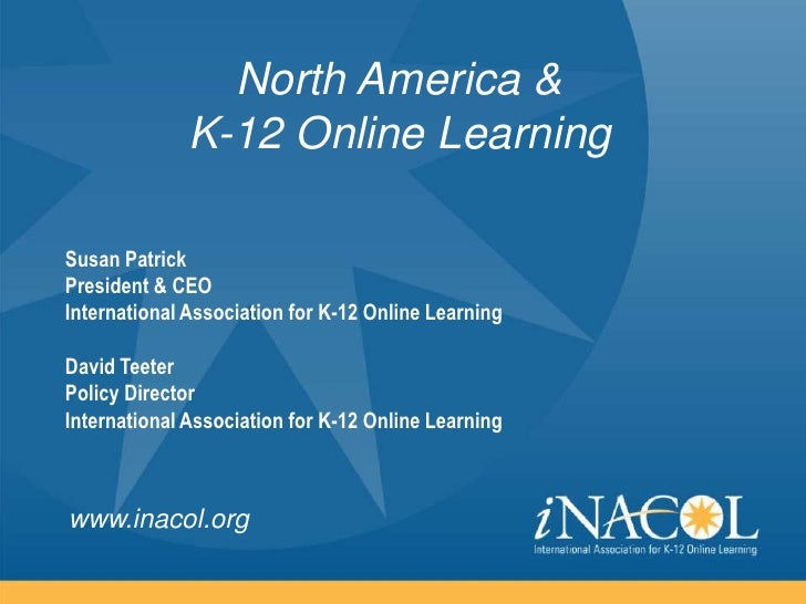 North America &              K-12 Online LearningSusan PatrickPresident & CEOInternational Association for K-12 Online Lea...
