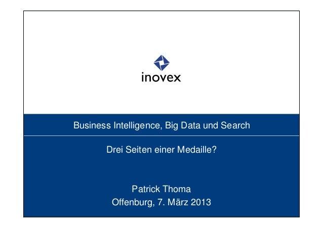 Business Intelligence, Big Data und Search       Drei Seiten einer Medaille?              Patrick Thoma         Offenburg,...