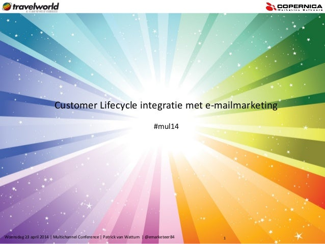 Woensdag 23 april 2014 | Multichannel Conference | Patrick van Wattum | @emarketeer84 1 Customer Lifecycle integratie met ...