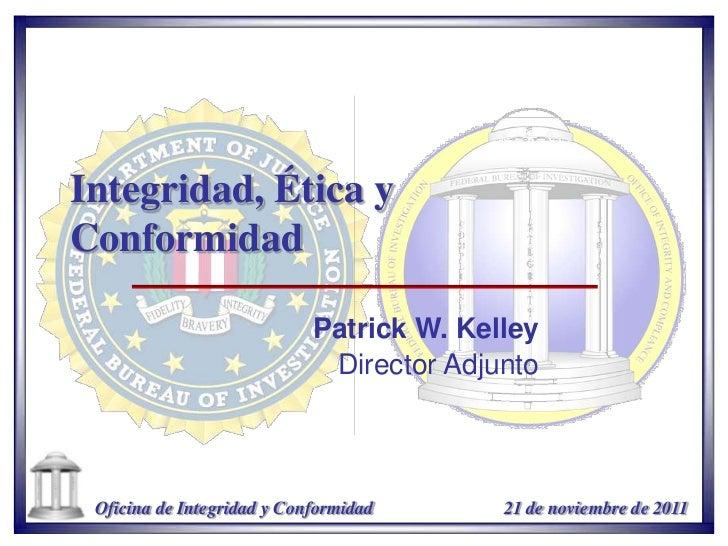 Integridad, Ética yConformidad                            Patrick W. Kelley                             Director Adjunto O...