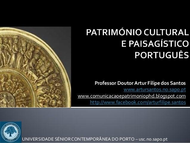 Professor Doutor Artur Filipe dos Santos www.artursantos.no.sapo.pt www.comunicacaoepatrimoniophd.blogspot.com http://www....