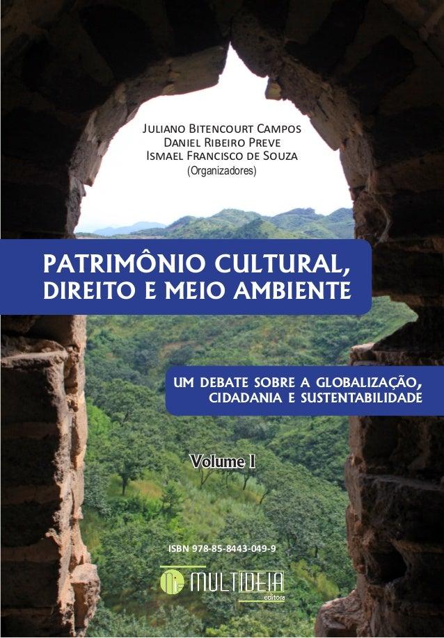 PATRIMÔNIO CULTURAL, DIREITO E MEIO AMBIENTE UM DEBATE SOBRE A GLOBALIZAÇÃO, CIDADANIA E SUSTENTABILIDADE PATRIMÔNIO CULTU...