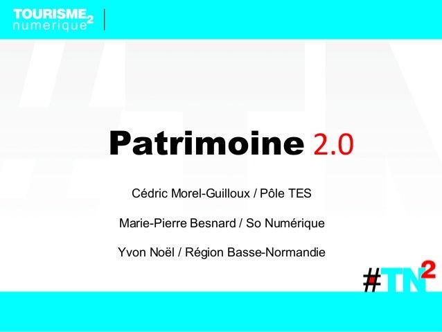 Patrimoine 2.0 Cédric Morel-Guilloux / Pôle TES Marie-Pierre Besnard / So Numérique Yvon Noël / Région Basse-Normandie
