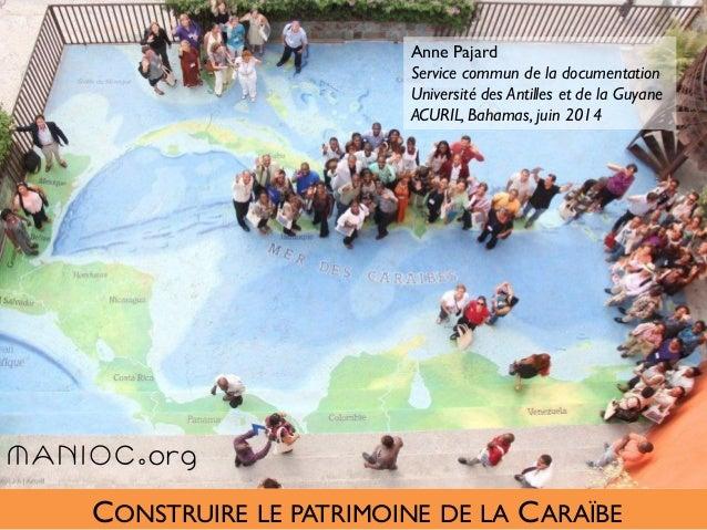 CONSTRUIRE LE PATRIMOINE DE LA CARAÏBE Anne Pajard Service commun de la documentation Université des Antilles et de la Guy...