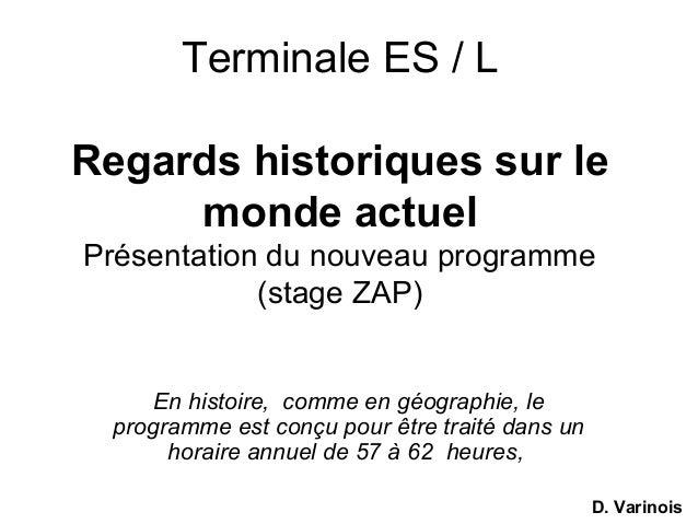 Terminale ES / L Regards historiques sur le monde actuel Présentation du nouveau programme (stage ZAP) En histoire, comme ...
