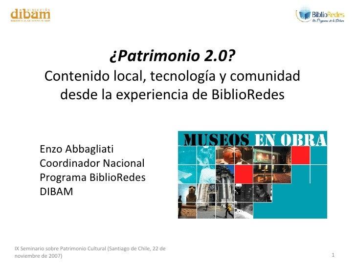 IX Seminario sobre Patrimonio Cultural (Santiago de Chile, 22 de noviembre de 2007) ¿Patrimonio 2.0? Contenido local, tecn...